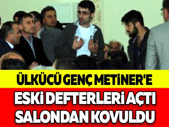 ÜLKÜCÜ GENÇ METİNER'E ESKİ DEFTERLERİ AÇTI SALONDAN KOVULDU
