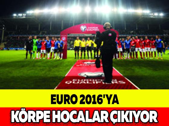 EURO 2016'YA KÖRPE HOCALAR ÇIKIYOR