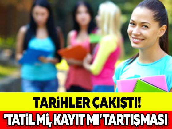TARİHLER ÇAKIŞTI! 'TATİL Mİ, KAYIT MI' TARTIŞMASI