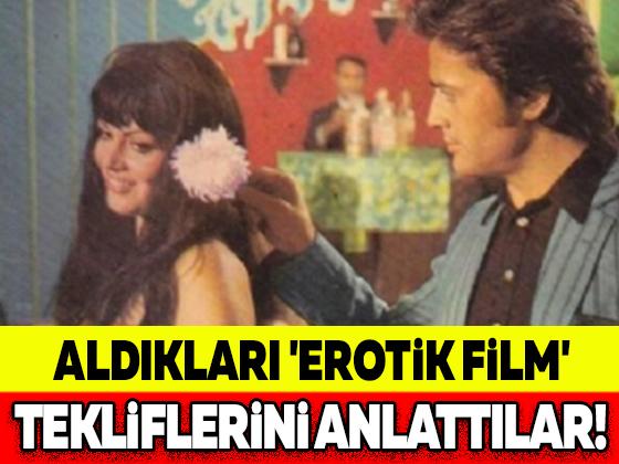 ALDIKLARI 'EROTİK FİLM' TEKLİFLERİNİ ANLATTILAR!