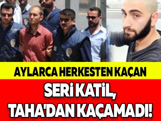 AYLARCA HERKESTEN KAÇAN SERİ KATİL, TAHA'DAN KAÇAMADI!