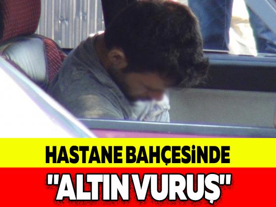 "HASTANE BAHÇESİNDE ""ALTIN VURUŞ"""