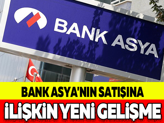 BANK ASYA'NIN SATIŞINA İLİŞKİN YENİ GELİŞME