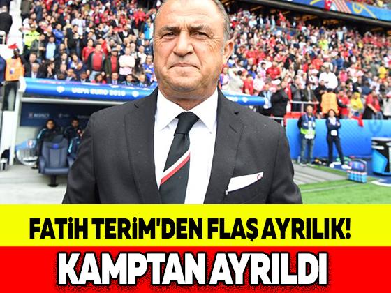 FATİH TERİM'DEN FLAŞ AYRILIK! KAMPTAN AYRILDI