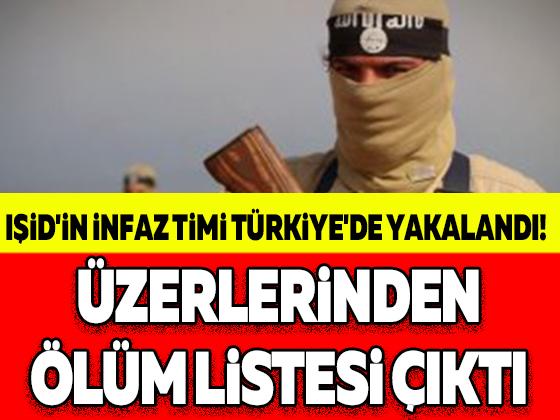 IŞİD'İN İNFAZ TİMİ TÜRKİYE'DE YAKALANDI! ÜZERLERİNDEN ÖLÜM LİSTESİ ÇIKTI