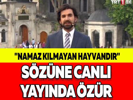 """""""NAMAZ KILMAYAN HAYVANDIR"""" SÖZÜNE CANLI YAYINDA ÖZÜR!"""