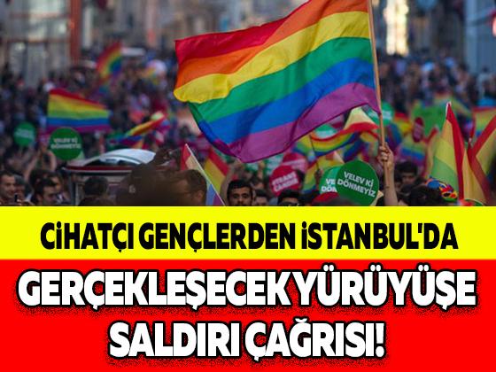CİHATÇI GENÇLERDEN İSTANBUL'DA GERÇEKLEŞECEK YÜRÜYÜŞE SALDIRI ÇAĞRISI!