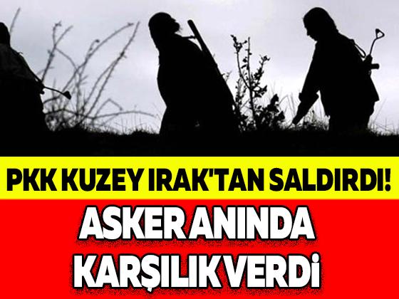 PKK KUZEY IRAK'TAN SALDIRDI! ASKER ANINDA KARŞILIK VERDİ