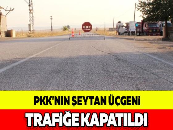 PKK'NIN ŞEYTAN ÜÇGENİ TRAFİĞE KAPATILDI