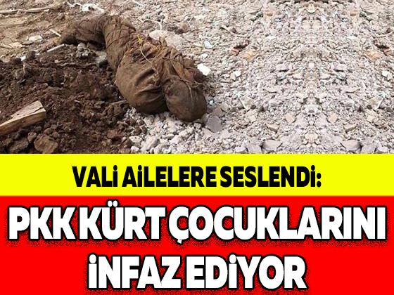 VALİ AİLELERE SESLENDİ: PKK KÜRT ÇOCUKLARINI İNFAZ EDİYOR