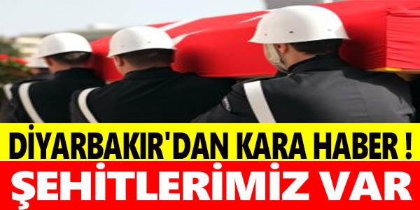DİYARBAKIR'DAN KARA HABER ! ŞEHİTLERİMİZ VAR