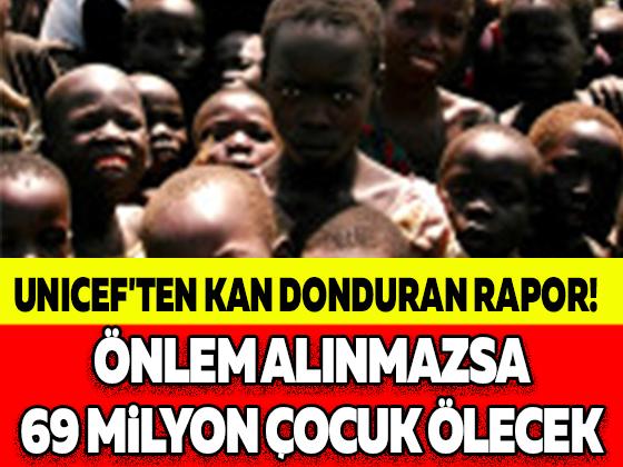 UNICEF'TEN KAN DONDURAN RAPOR! ÖNLEM ALINMAZSA 69 MİLYON ÇOCUK ÖLECEK