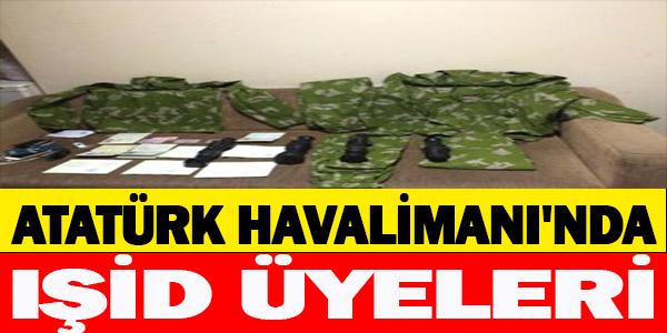 ATATÜRK HAVALİMANI'NDA IŞİD ÜYELERİ