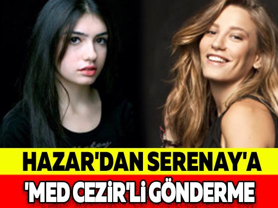 HAZAR'DAN SERENAY'A 'MED CEZİR'Lİ GÖNDERME