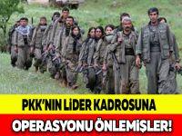 PKK'NIN LİDER KADROSUNA OPERASYONU ÖNLEMİŞLER!