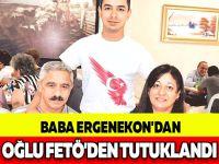 BABA ERGENEKON'DAN OĞLU FETÖ'DEN TUTUKLANDI