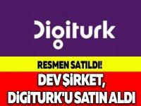 RESMEN SATILDI! DEV ŞİRKET, DİGİTURK'U SATIN ALDI