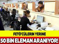 FETÖ'CÜLERİN YERİNE 50 BİN ELEMAN ARANIYOR!