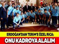 Erdoğan'dan Terim'e özel rica: Onu kadroya alalım