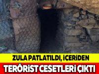 ZULA PATLATILDI, İÇERİDEN TERÖRİST CESETLERİ ÇIKTI