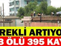 SÜREKLİ ARTIYOR ! 133 ÖLÜ 395 KAYIP