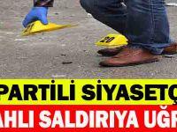 AK Partili siyasetçiye silahlı saldırı!