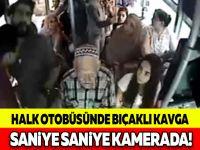 HALK OTOBÜSÜNDE BIÇAKLI KAVGA SANİYE SANİYE KAMERADA!