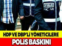 HDP VE DBP'Lİ YÖNETİCİLERE POLİS BASKINI