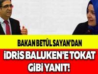 BAKAN BETÜL SAYAN'DAN İDRİS BALUKEN'E TOKAT GİBİ YANIT!