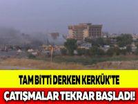 TAM BİTTİ DERKEN KERKÜK'TE ÇATIŞMALAR TEKRAR BAŞLADI!