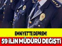 EMNİYET'TE DEPREM! 59 İLİN MÜDÜRÜ DEĞİŞTİ