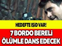 HEDEFTE IŞİD VAR! 7 BORDO BERELİ ÖLÜMLE DANS EDECEK