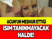 ACUN'UN MEŞHUR ETTİĞİ İSİM TANINMAYACAK HALDE!