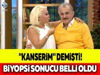 """""""KANSERİM"""" DEMİŞTİ! BİYOPSİ SONUCU BELLİ OLDU"""