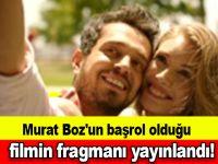 Murat Boz'un başrol olduğu filmin fragmanı yayınlandı!