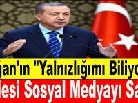 """Erdoğan'ın """"Yalnızlığımı Biliyorum"""" Cümlesi Sosyal Medyayı Salladı"""