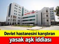Devlet hastanesini karıştıran yasak aşk iddiası
