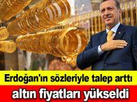 Erdoğan'ın sözleriyle talep arttı, altın fiyatları yükseldi