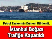 Petrol Tankerinin Dümeni Kilitlendi, İstanbul Boğazı Trafiğe Kapatıldı