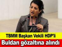 TBMM Başkan Vekili HDP'li Buldan gözaltına alındı