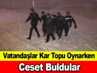 Vatandaşlar Kar Topu Oynarken Ceset Buldular