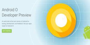 Android O Beta Sürümü (Android 8.0) Bugün Yayımlandı, Hemen İndir!