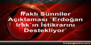 """Iraklı Sünniler: """"Erdoğan Irak'ın istikrarını destekliyor"""""""