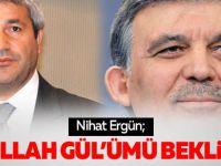 Nihat Ergün, Abdullah Gül'ümü bekliyor?