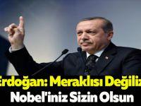 Erdoğan: Meraklısı Değiliz, Nobel'iniz Sizin Olsun