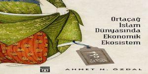 Ortaçağ İslam Dünyasında Ekonomik Ekosistem Kitabı Çıktı
