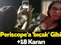 Periscope'a 'bıçak' Gibi +18 Kararı
