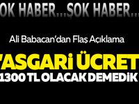 Ali Babacan: Asgari ücret 1300 TL olacak demedik