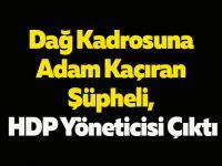 Dağ Kadrosuna Adam Kaçıran Şüpheli, HDP Yöneticisi Çıktı