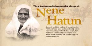Türk kadınının kahramanlık simgesi: Nene Hatun